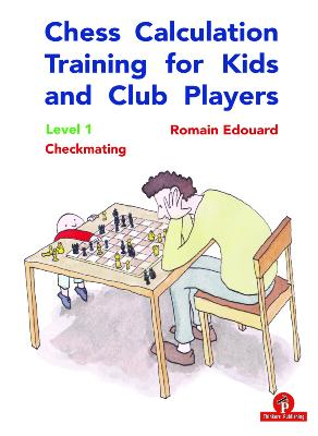 Chess calculation training for kids and club players, vol.1