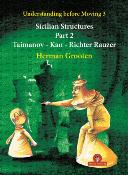 Understanding Before Moving – Sicilian Structures – Volume 3 – Part 2 –  Taimanov – Kan - Richter Rauzer
